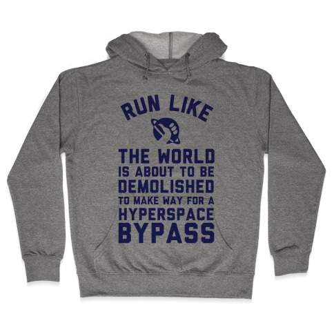Run Like The World Is About To Be Demolished To Make Way For A Hyperspce Bypass Hooded Sweatshirt