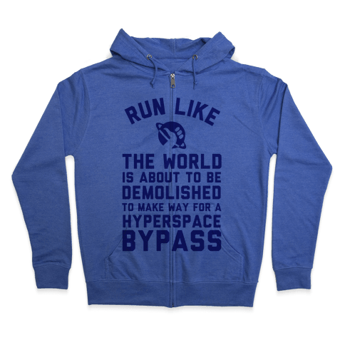 Run Like The World Is About To Be Demolished To Make Way For A Hyperspce Bypass Zip Hoodie