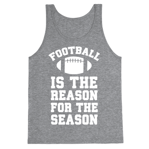 Football Is The Reason For The Season Tank Top