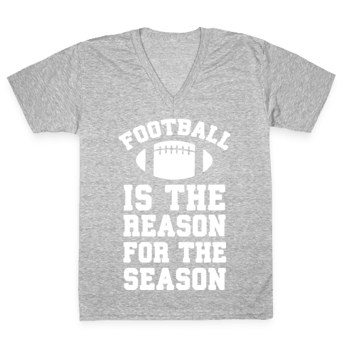 Football Is The Reason For The Season V-Neck Tee Shirt