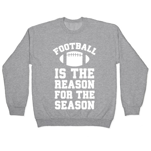Football Is The Reason For The Season Pullover