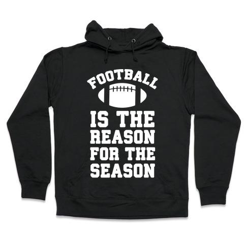 Football Is The Reason For The Season Hooded Sweatshirt