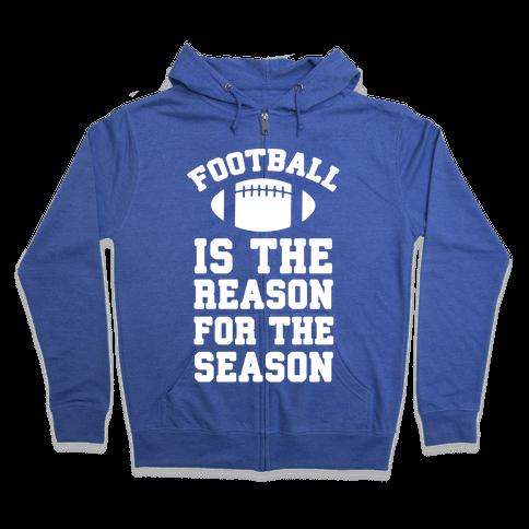 Football Is The Reason For The Season Zip Hoodie