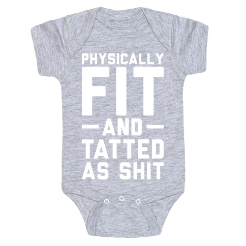 Physically Fit and Tatted as Shit Baby Onesy