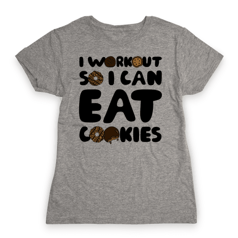 I Workout So I Can Eat Cookies Womens T-Shirt