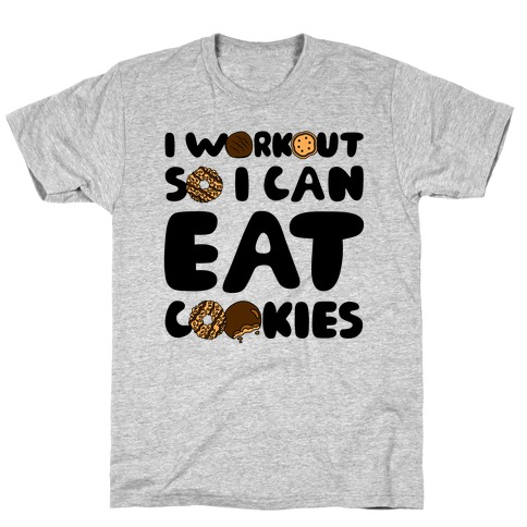 I Workout So I Can Eat Cookies T-Shirt