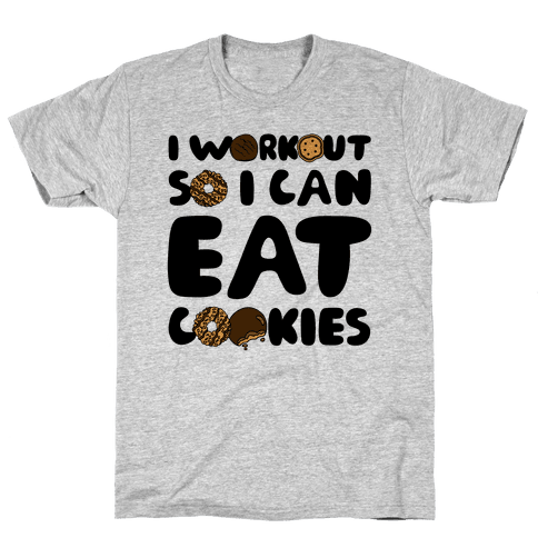 I Workout So I Can Eat Cookies Mens T-Shirt