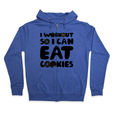 I Workout So I Can Eat Cookies Zip Hoodie