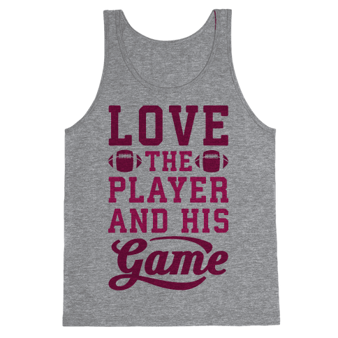 Love The Player And His Game Tank Top