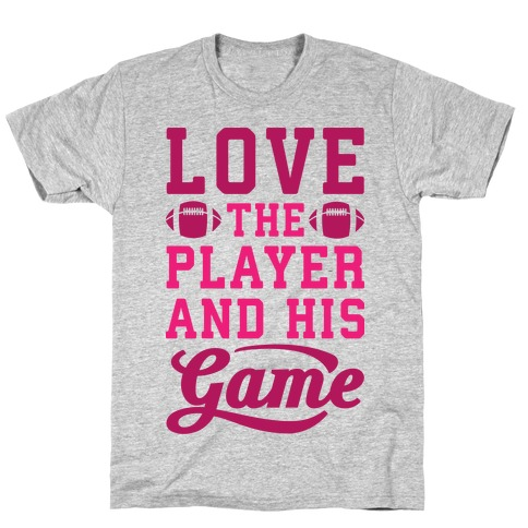 Love The Player And His Game T-Shirt