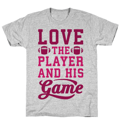Love The Player And His Game Mens T-Shirt