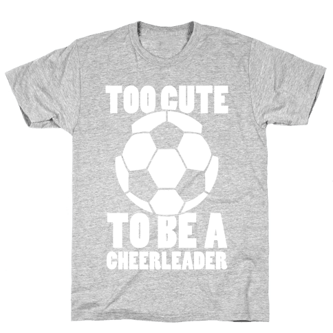 Too Cute To Be a Cheerleader (Soccer) Mens T-Shirt