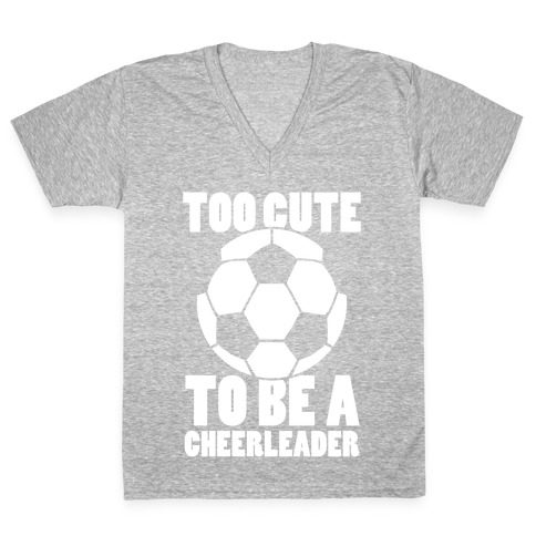 Too Cute To Be a Cheerleader (Soccer) V-Neck Tee Shirt