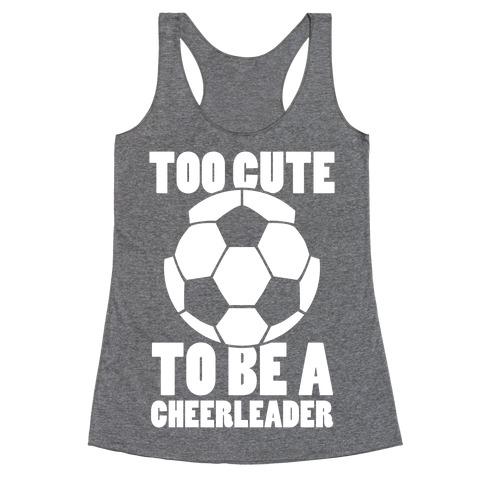 Too Cute To Be a Cheerleader (Soccer) Racerback Tank Top