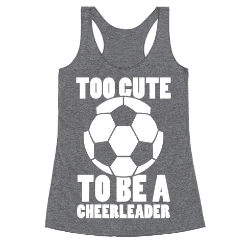 Too Cute To Be a Cheerleader (Soccer) Racerback Tank Top