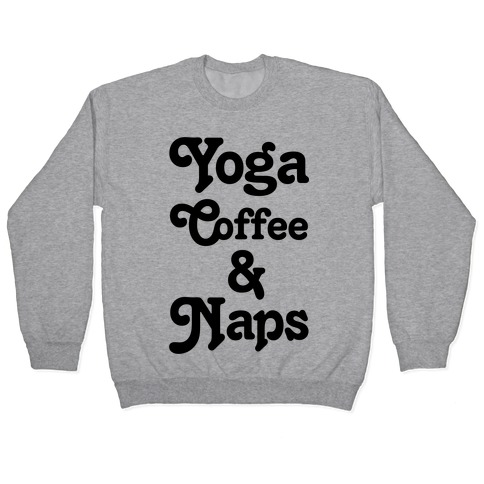 Yoga Coffee And Naps Pullover