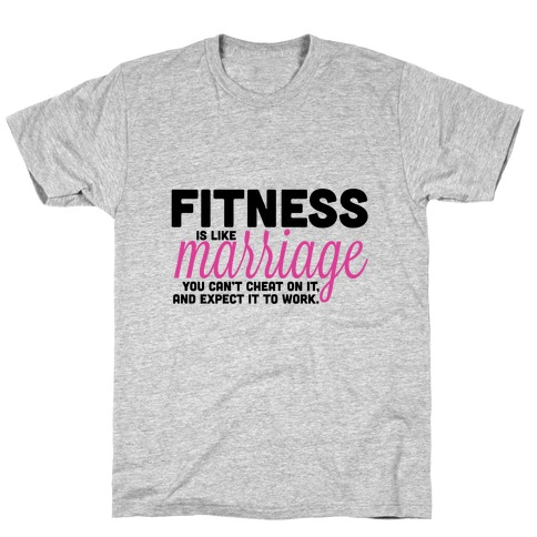 Fitness is Like Marriage T-Shirt
