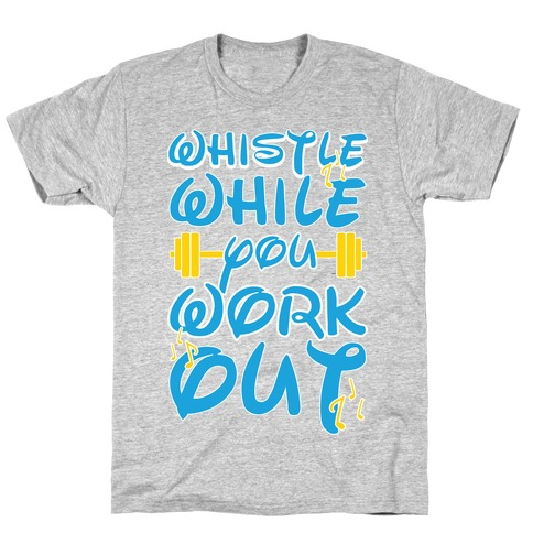 Whistle While You Workout T-Shirt