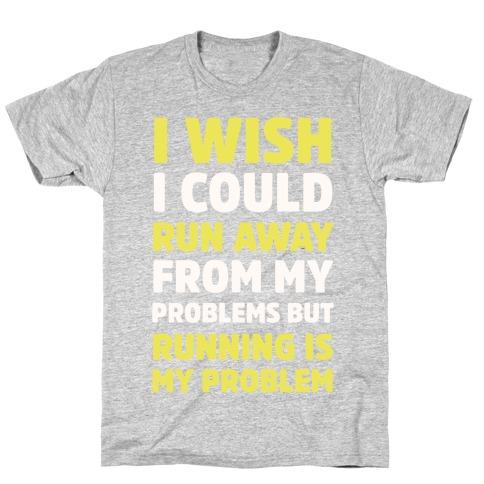 Running is My Problem T-Shirt