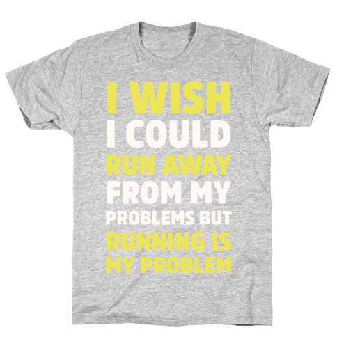 Running is My Problem Mens T-Shirt