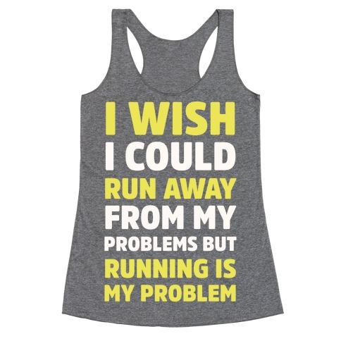 Running is My Problem Racerback Tank Top