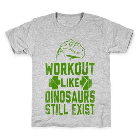 Workout Like Dinosaurs Still Exist Kids T-Shirt