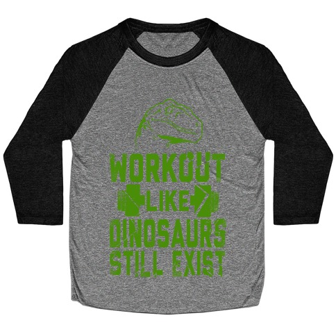 Workout Like Dinosaurs Still Exist Baseball Tee