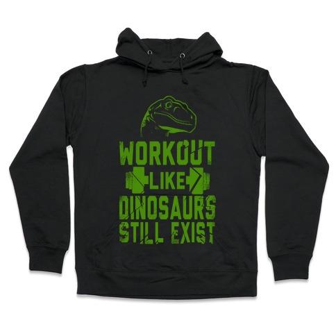Workout Like Dinosaurs Still Exist Hooded Sweatshirt