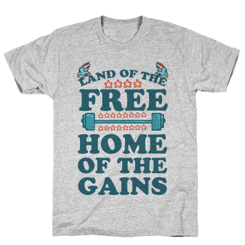 Land of the Free. Home of the Gains! Mens T-Shirt