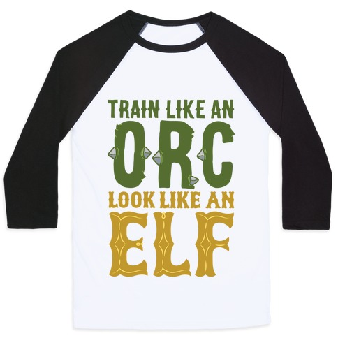 Train Like An Orc Look Like An Elf Baseball Tee