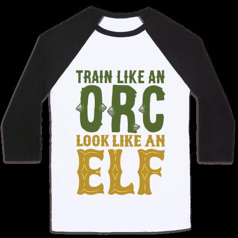 Train Like An Orc Look Like An Elf Baseball Tee