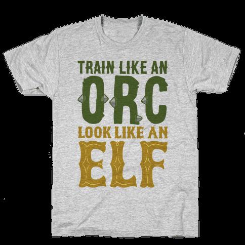 Train Like An Orc Look Like An Elf Mens T-Shirt