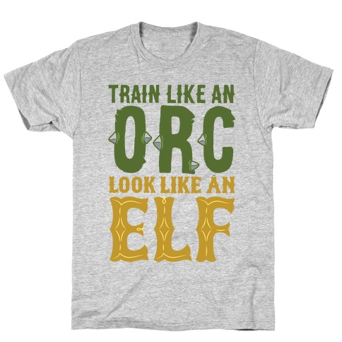 Train Like An Orc Look Like An Elf T-Shirt