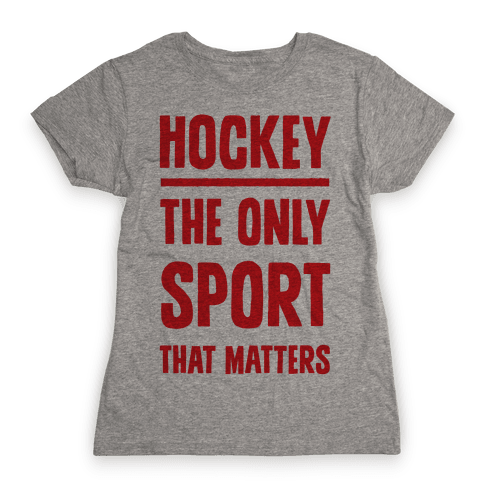 Hockey The Only Sport That Matters Womens T-Shirt