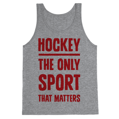 Hockey The Only Sport That Matters Tank Top