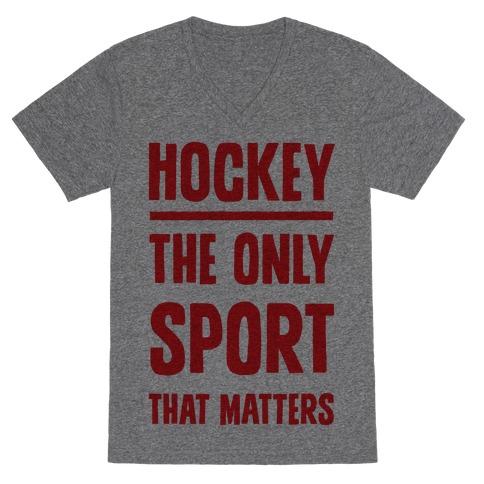 Hockey The Only Sport That Matters V-Neck Tee Shirt