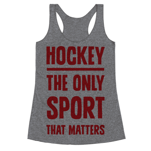 Hockey The Only Sport That Matters Racerback Tank Top