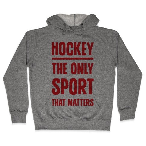 Hockey The Only Sport That Matters Hooded Sweatshirt
