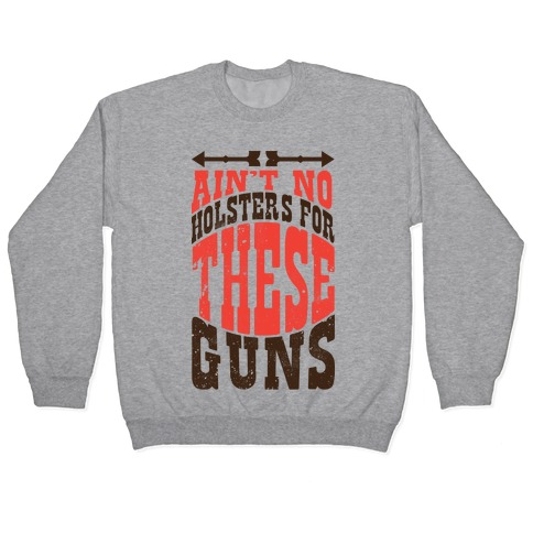 No Holsters For These Guns Pullover