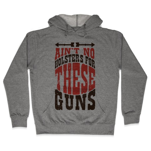 No Holsters For These Guns Hooded Sweatshirt