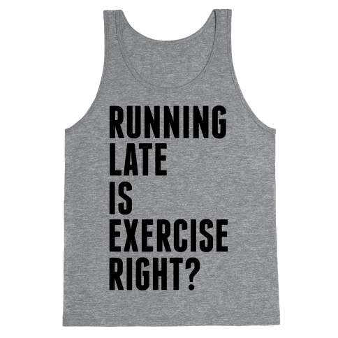 Running Late Is Exercise Right? Tank Top