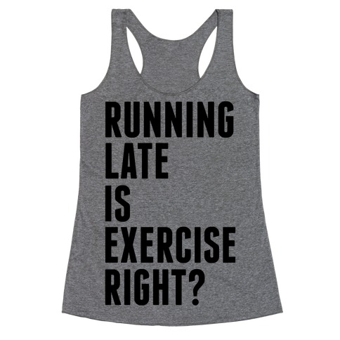 Running Late Is Exercise Right? Racerback Tank Top