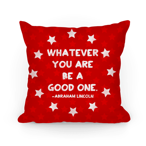 Whatever You Are Be A Good One Pillow