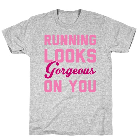 Running Looks Gorgeous On You Mens T-Shirt