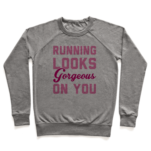 Running Looks Gorgeous On You Pullover