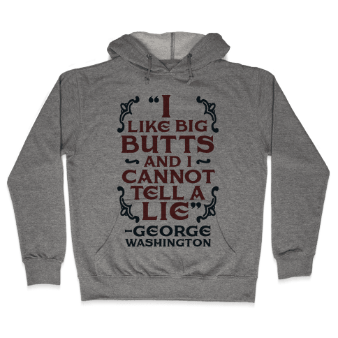 I Like Big Butts And I Cannot Tell A Lie Hooded Sweatshirt