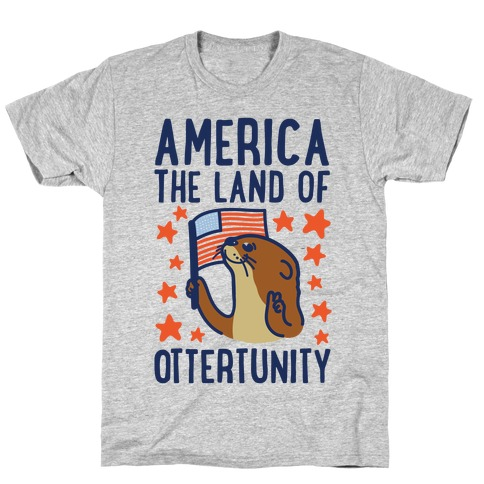 America The Land of Ottertunity T-Shirt