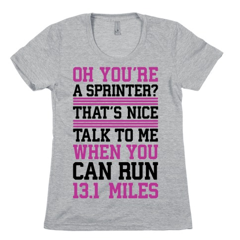 Oh, You're A Sprinter? Talk To Me When You Can Run 13.1 Womens T-Shirt