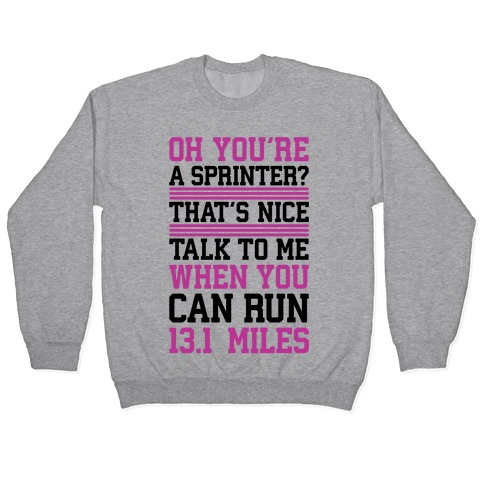 Oh, You're A Sprinter? Talk To Me When You Can Run 13.1 Pullover