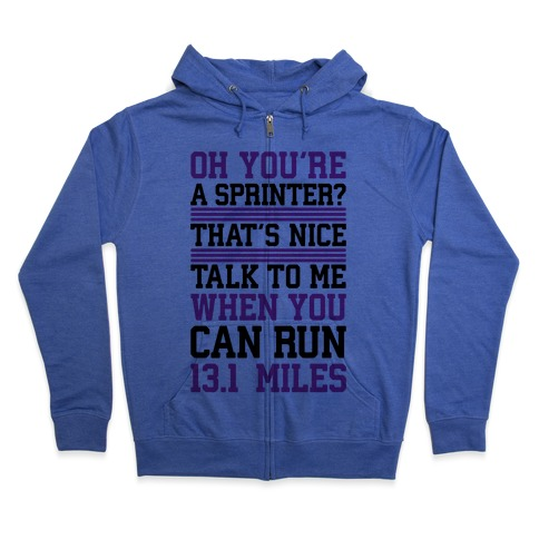 Oh, You're A Sprinter? Talk To Me When You Can Run 13.1 Zip Hoodie